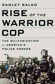 BALKO Rise of the warrior cop